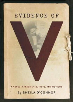 Evidence of V - a novel in fragments, facts, and fictions
