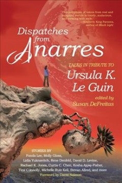 Dispatches from Anarres - tales in tribute to Ursula K. Le Guin