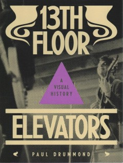 13th Floor Elevators - A Visual History