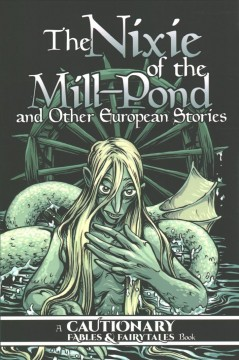 Cautionary Fables and Fairytales 3 - The Nixie of the Mill-pond and Other European Stories
