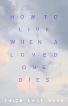 How to live when a loved one dies - healing meditations for grief and loss
