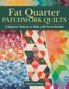 Fat Quarter Patchwork Quilts - 12 Beginner Patterns to Make With Precut Bundles