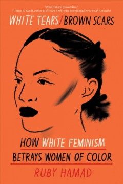 White Tears/Brown Scars How White Feminism Betrays Women of Color