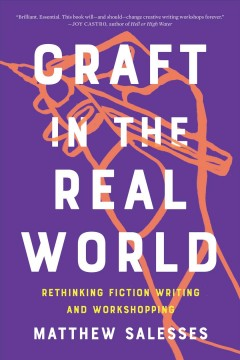 Craft in the Real World Rethinking Fiction Writing and Workshopping