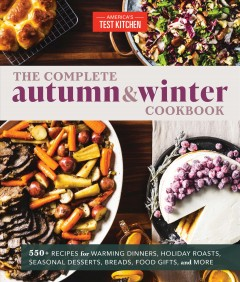 The complete autumn & winter cookbook - 550+ recipes for warming dinners, holiday roasts, seasonal desserts, breads, food gifts, and more