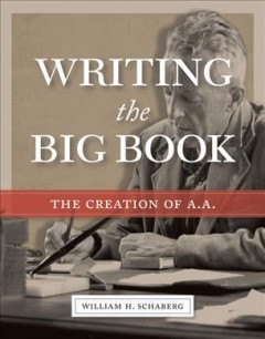 Writing the big book - the creation of A. A.