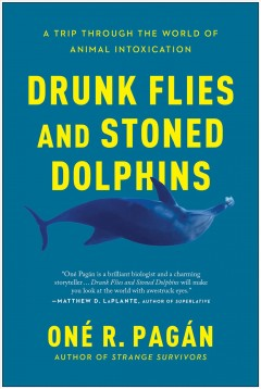 Drunk Flies and Stoned Dolphins - A Trip Through the World of Animal Intoxication