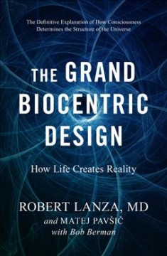The grand biocentric design - how life creates reality