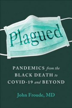 Plagued - Pandemics from the Black Death to COVID-19 and Beyond