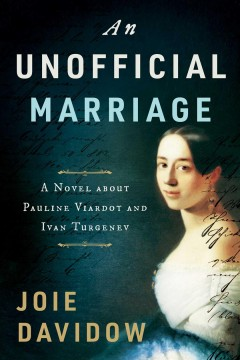 An Unofficial Marriage - A Novel About Pauline Viardot and Ivan Turgenev