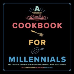 A cookbook for millennials - and literally anyone else but IDK if the jokes will make sense sorry
