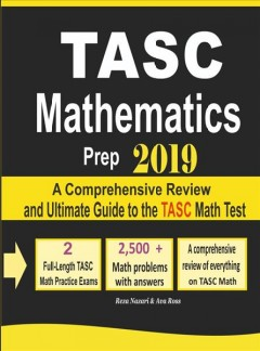 TASC Mathematics Prep 2019- A Comprehensive Review and Ultimate Guide to the TASC Math Test