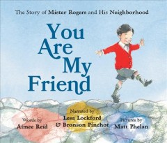 You Are My Friend- The Story of Mister Rogers and His Neighborhood