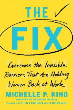The Fix - Overcome the Invisible Barriers That Are Holding Women Back at Work