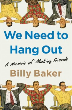 We Need to Hang Out - A Memoir of Making Friends