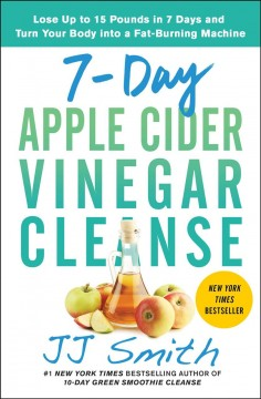 7-day apple cider vinegar cleanse - lose up to 15 pounds in 7 days and turn your body into a fat-burning machine