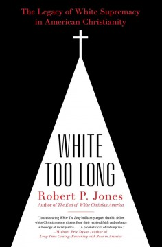 White Too Long The Legacy of White Supremacy in American Christianity