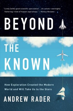 Beyond the known - how exploration created the modern world and will take us to the stars