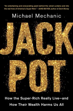 Jackpot - how the super-rich really live--and how their wealth harms us all
