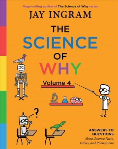 The science of why. Volume 4 - answers to questions about science facts, fables, and phenomena