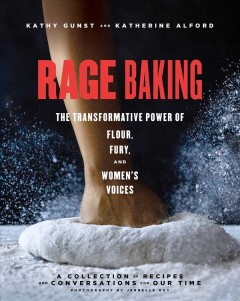 Rage baking - the transformative power of flour, fury, and women's voices (a cookbook with more than 50 recipes)