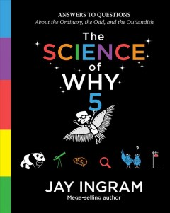 The Science of Why - Answers to Questions About the Ordinary, the Odd, and the Outlandish