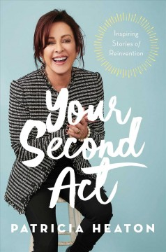 Your Second Act - Inspiring Stories of Reinvention