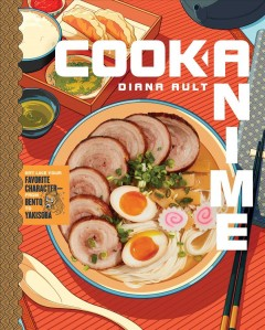 Cook anime - eat like your favorite character--from Bento to Yakisoba