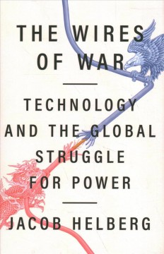 The Wires of War - Technology and the Global Struggle for Power and Order