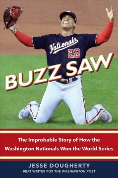 Buzz Saw - The Improbable Story of How the Washington Nationals Won the World Series