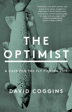 The Optimist - A Case for the Fly Fishing Life