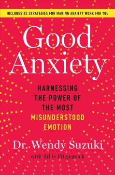 Good Anxiety - Harnessing the Power of the Most Misunderstood Emotion