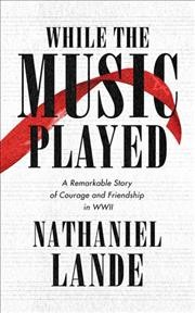 While the Music Played - A Remarkable Story of Courage and Friendship in Wwii