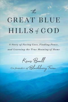 The great blue hills of god - from the founder of Blackberry Farm, a story of enormous success, unfathomable loss, and discovering the true meaning of home