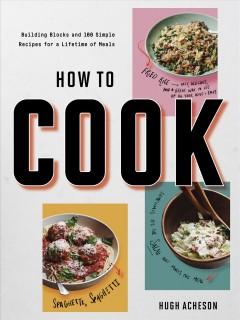 How to cook - building blocks and 100 simple recipes for a lifetime of meals