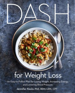 DASH for weight loss - an easy-to-follow plan for losing weight, increasing energy, and lowering blood pressure