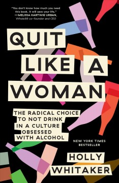 Quit like a woman - the radical choice to not drink in a culture obsessed with alcohol