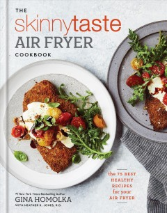 The skinnytaste air fryer cookbook - the 75 best healthy recipes for your air fryer