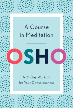 A course in meditation - a 21-day workout for your consciousness