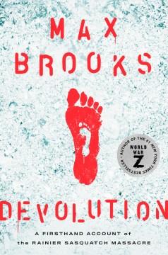 Devolution : a firsthand account of the Rainier Sasquatch massacre