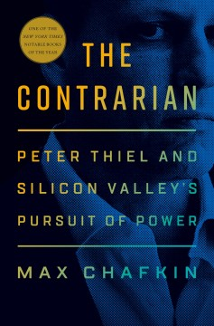 The contrarian - Peter Thiel and Silicon Valley's pursuit of power