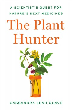 The plant hunter - a scientist's quest for nature's next medicines