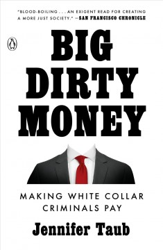 Big Dirty Money The Shocking Injustice and Unseen Cost of White Collar Crime