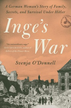 Inge's war - a German woman's story of family, secrets, and survival under Hitler