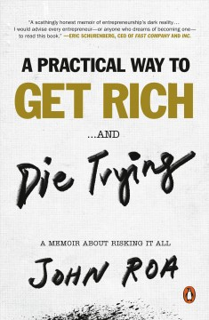 A practical way to get rich . . . and die trying - a memoir about risking it all