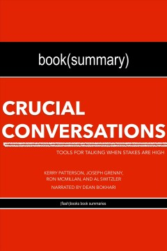 Crucial conversations by kerry patterson, joseph grenny, ron mcmillan, and al switzler - book summar. Tools for Talking When Stakes Are High