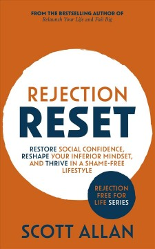 Rejection Reset Restore Social Confidence, Reshape Your Inferior Mindset, and Thrive In a Shame-Free Lifestyle