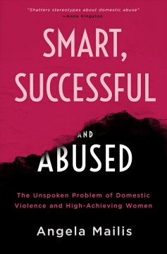 Smart, Successful, and Abused - The Unspoken Problem of Domestic Violence and High-achieving Women