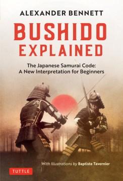Bushido explained - the Japanese samurai code- a new interpretation for beginners