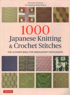 1000 Japanese Knitting & Crochet Stitches - The Ultimate Bible for Needlecraft Enthusiasts